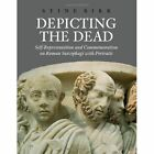 Depicting The Dead Self-representation and Commemoration on Roman Sarcophagi