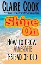 Shine On : How to Grow Awesome Instead of Old by Claire Cook (2015, Paperback)