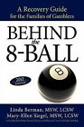 Behind the 8-Ball: A Recovery Guide for the Families of Gamblers: 2011 Edition by Linda Berman M S W, Mary-Ellen Siegel M S W (Paperback / softback, 2012)