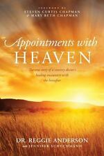 Appointments with Heaven : The True Story of a Country Doctor's Healing Encounters with the Hereafter by Reggie Anderson (2013, Paperback)