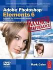 Adobe Photoshop Elements 6 Maximum Performance: Unleash the Hidden Performance of Elements by Mark Galer (Paperback, 2007)