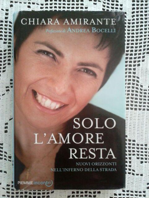 SOLO L'AMORE RESTA Chiara Amirante - Piemme 2012