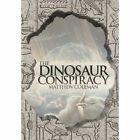 The Dinosaur Conspiracy 9781481706865 by Matthew Coleman Hardcover