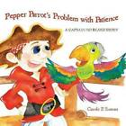 Pepper Parrot's Problem with Patience: A Captain No Beard Story by Carole P Roman (Paperback / softback, 2013)