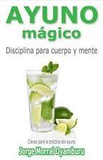 Ayuno Magico : Disciplina para Cuerpo y Mente. Claves para Ayunar by Jorge...