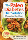 The Paleo Diabetes Diet Solution: Manage Your Blood Sugar by Jill Hillhouse (Paperback, 2016)