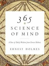 365 Science of Mind : A Year of Daily Wisdom from Ernest Holmes by Ernest Holmes (2007, Paperback)