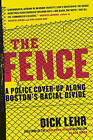 The Fence: A Police Cover-Up Along Boston's Racial Divide by Dick Lehr (Paperback / softback, 2010)