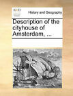 Description of the Cityhouse of Amsterdam, ... by Multiple Contributors (Paperback / softback, 2010)