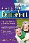 Safe 4 Retirement: The Four Keys to a Safe Retirement by Jack Tatar (Paperback / softback, 2011)