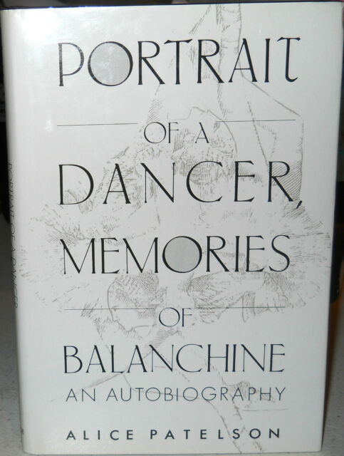 Portrait of a Dancer, Memories of Balanchine : An Autobiography Alice Patelson