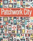 Patchwork City: 75 Innovative Blocks for the Modern Quilter by Elizabeth Hartman (Paperback, 2014)