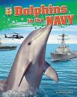 Dolphins in the Navy by Meish Goldish (Hardback, 2012)