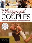 Photograph Couples: How to Create Romantic Wedding and Engagement Portraits by Tiffany Wayne (Paperback, 2014)