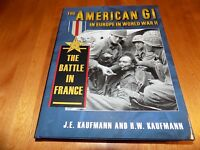 The American Gi In Europe World War Ii The Battle In France Wwii Army Book