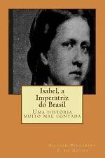 Isabel, a Imperatriz Do Brasil by Silviah Pellegrino (2014, Paperback)