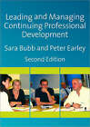 Leading and Managing Continuing Professional Development: Developing People, Developing Schools by Peter Earley, Sara Bubb (Paperback, 2007)