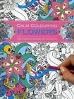 Calm Colouring: Flowers: 100 Creative Designs to Colour in by Southwater (Paperback, 2015)
