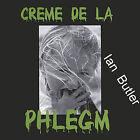Creme de la Phlegm by Ian Butler (CD, Jan-2002, Ian Butler)