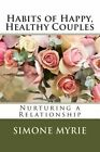 Habits of Happy, Healthy Couples: Nurturing a Relationship by Simone Myrie (Paperback / softback, 2015)
