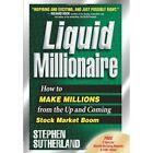 Liquid Millionaire by Sutherland Stephen 1438903294 Authorhouse 2009 Hardback