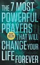 The 7 Most Powerful Prayers That Will Change Your Life Forever by Adam Houge...