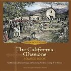 The California Missions Source Book: Key Information, Dramatic Images, and Fascinating Anecdotes Covering All 21 Missions by David J McLaughlin (Hardback, 2012)