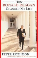 How Ronald Reagan Changed My Life by Peter Robinson (2003, Hardcover)