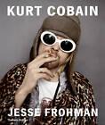 Kurt Cobain: The Last Session by Jon Savage, Jesse Frohman (Hardback, 2014)