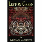 Leyton Green by Michael Clements (Paperback / softback, 2011)