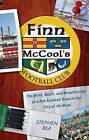 Finn McCool's Football Club: The Birth, Death, and Resurrection of a Pub Soccer Team in the City of the Dead by Stephen Rea (Paperback, 2009)