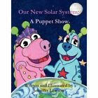 Our Solar System a Puppet Show. 9780557213894 by Jennifer Lawson Book