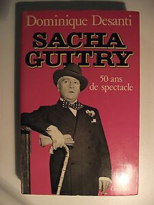 SACHA-GUITRY-50-ans-de-spectacle-Dominique-Desanti-Editions-Grasset