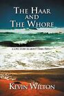 The Haar and the Whore: A Love Story in about Three Parts by Kevin Wilton (Paperback / softback, 2011)