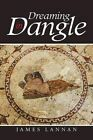 Dreaming in Dangle by James Lannan (Paperback / softback, 2015)