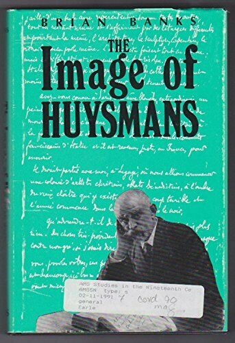 The Image of Huysmans (Ams Studies in the Nineteenth Century) By Brian R. Banks