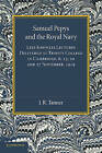 Samuel Pepys and the Royal Navy: Lees Knowles Lectures Delivered at Trinity College in Cambridge, 6, 13, 20 and 27 November, 1919 by J. R. Tanner (Paperback, 2013)