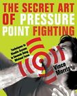 The Secret Art of Pressure Point Fighting : Techniques to Disable Anyone in Seconds Using Minimal Force by Vince Morris (2008, Paperback)