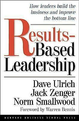 Results-Based Leadership: How Leaders Build the Business and Improve the Bottom