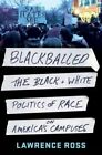 Blackballed: The Black and White Politics of Race on America's Campuses by Lawrence Ross (Hardback, 2016)