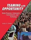 Teaming with Opportunity: Media Programs, Community Constituencies, and Technology by Lesley S. J. Farmer (Paperback, 2001)