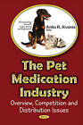 Pet Medications Industry: Overview, Competition & Distribution Issues by Nova Science Publishers Inc (Hardback, 2016)