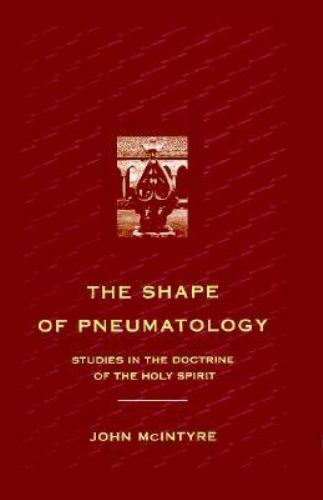 The Shape of Pneumatology: Studies in the Doctrine of the Holy Spirit by McInty
