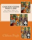 Can You Guess Who I Am?: The Who's Who in Animals Picture Book by Clifton D Pugh (Paperback / softback, 2012)