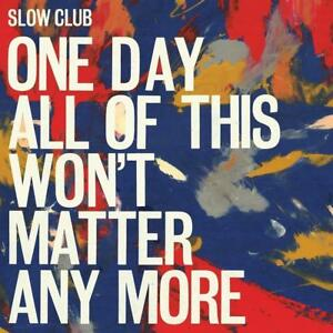 One-Day-All-Of-This-Won-039-t-Matter-Any-More-Slow-Club-2016-CD-NEU