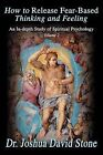 How to Release Fear-Based Thinking and Feeling: An In-Depth Study of Spiritual Psychology, Volume 2 by Dr Joshua David Stone (Paperback / softback, 2001)