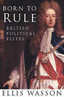 Born to Rule: British Political Elites by Ellis Wasson (Hardback, 2000)