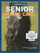 Hands-On Senior Horse Care: The Complete Book of Senior Equine Management and Fi