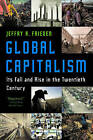 Global Capitalism: Its Fall and Rise in the Twentieth Century by Jeffry A. Frieden (Paperback, 2007)