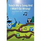 Teach Me a Song and I Won't Go Wrong! by Colleen M White (Paperback / softback, 2013)